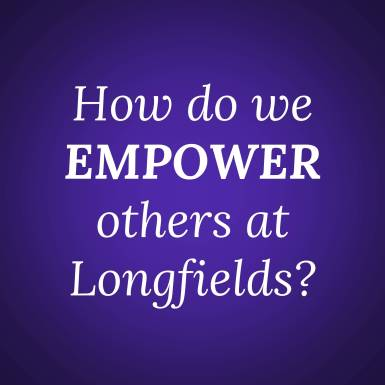 How do we EMPOWER others at Longfields?
