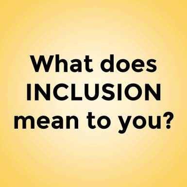 What does INCLUSION mean to you?