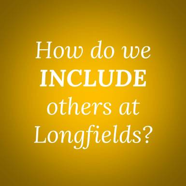 How do we INCLUDE others at Longfields?