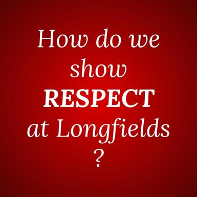 How do we show RESPECT at Longfields?