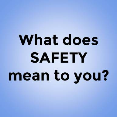 What does SAFETY mean to you?